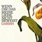 Garish: Wenn dir das meine Liebe nicht beweist