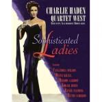 Charlie Haden Quartet West: Sophisticated Ladies