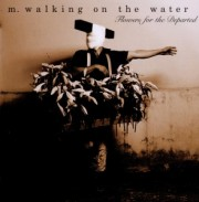 M. Walking On The Water: Flowers For The Departed