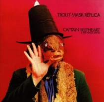 Captain Beefheart and his Magic Band: Trout Mask Replica
