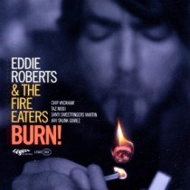 Eddie Roberts & The Fire Eaters: Burn!
