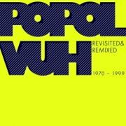 Popol Vuh: Revisited & Remixed 1970-1999