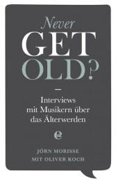 Jörn Morisse, Oliver Koch (Hg.): Never Get Old