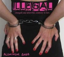 Aluminum Babe: Illegal