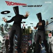 Teichmann: They Made Us Do It