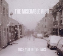 The Miserable Rich: Miss You In The Days