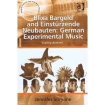 Jennifer Shryane: Blixa Bargeld and Einstürzende Neubauten: German Experimental Music