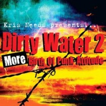Kris Needs presents: Dirty Water 2