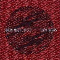 Simian Mobile Disco: Unpatterns
