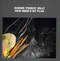 Bonnie 'Prince' Billy: Now Here's My Plan EP