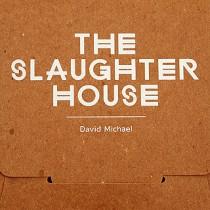 David Michael: The Slaughterhouse