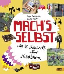 Sonja Eismann, Chris Köver, Daniela Burger: Mach´s selbst: Do it yourself für Mädchen