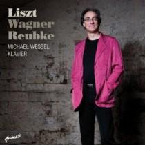 Michael Wessel: LISZT WAGNER REUBKE