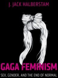 J. Jack Halberstam: Gaga Feminism