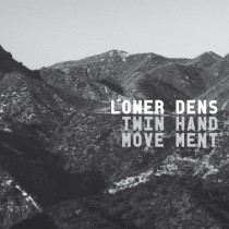 Lower Dens: Twin Hand Movement