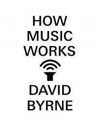 "\ 16byrne   /// ""How Music Works"" by David Byrne"