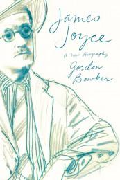 Gordon Bowker_ James Joyce