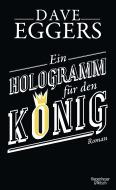 Dave_Eggers_Ein_Hologramm_Für_den_König