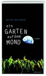 Bernd Breitbach_Ein Garten auf dem Mond