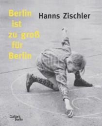 Hanns Zischler_Berlin ist zu groß für Berlin