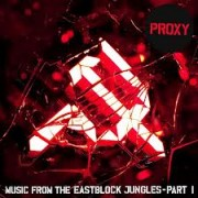 Proxy_Music from the Eastblock Jungles Pt. 1