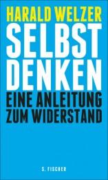 Harald Welzer_Selbst Denken - eine Anleitung zum Widerstand