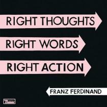 franzferdinand_rightthoughtsrightwordsrightaction