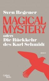 Sven Regener_Magical Mystery oder Rückkehr des Karl Schmidt