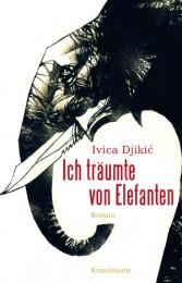 Ivica Djikic_Ich träumte von Elefanten