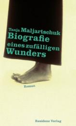 Tanja Maljartschuk_Biografie eines zufälligen Wunders