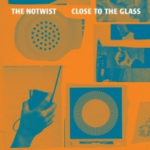 thenotwist_closetotheglass