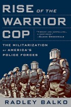 Radley_Balko_rise of warrior cops
