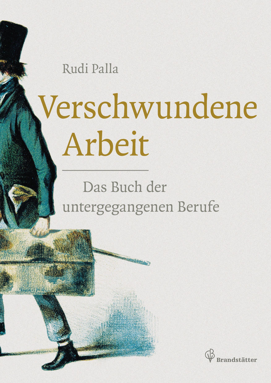 Rudi Palla: Verschwundene Arbeit. Das Buch der untergegangenen ...