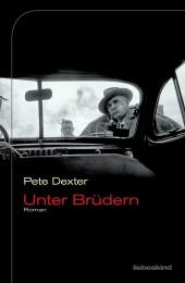 Pete Dexter_Unter Brüdern