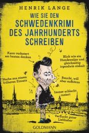 Wie Sie den Schwedenkrimi des Jahrhunderts schreiben von Henrik Lange