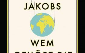 Wem gehoert die Welt von Hans-Juergen Jakobs