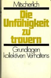 Alexander-und-Margarete-Mitscherlich+DIE-UNFÄHIGKEIT-ZU-TRAUERN-Grundlagen-kollektiven-Handelns