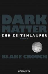 Dark Matter Der Zeitenlaeufer von Blake Crouch