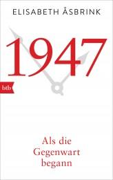 1947 Als die Gegenwart begann von Elisabeth Asbrink